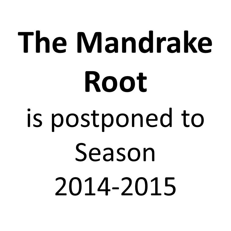 The Mandrake Root - POSTPONED TO 2014-15 SEASON