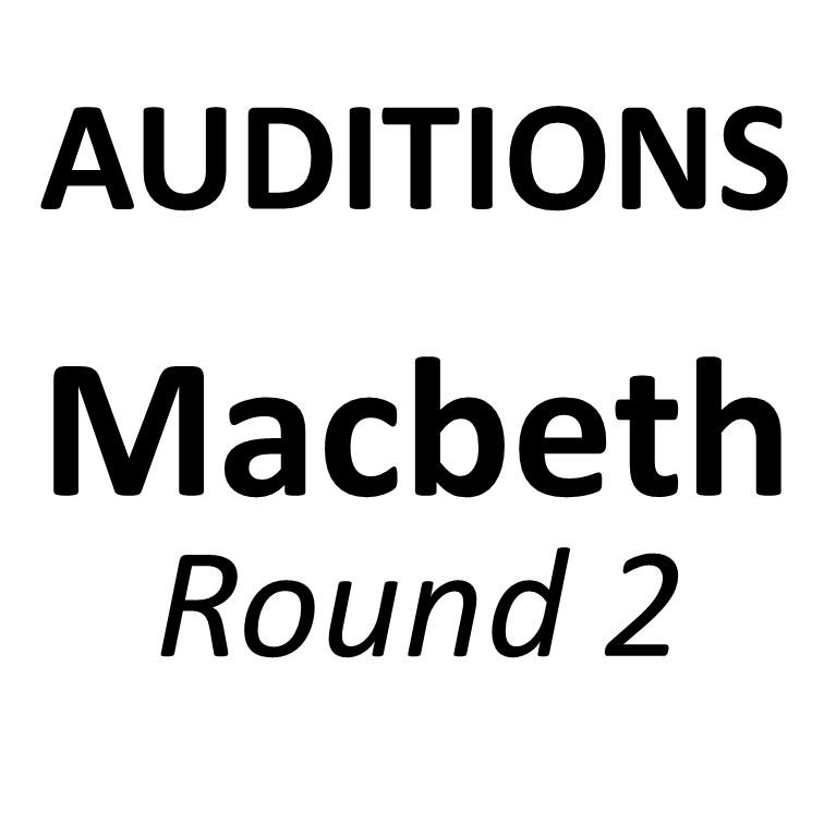 AUDITIONS: Macbeth (Round 2)